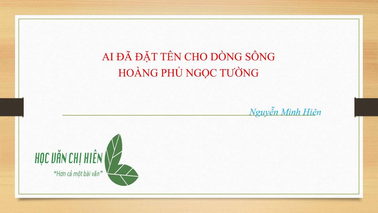 Học Văn Chị Hiên|| Audio Văn Học|| Ai đã đặt tên cho dòng sông  – Hoàng Phủ Ngọc Tường ( Tác giả )