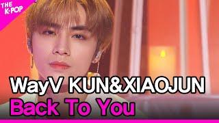 WayV KUN&XIAOJUN, Back To You (WayV 쿤&샤오쥔, 这时烟火) [THE SHOW 210622]