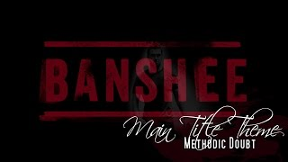 Banshee Main Title Theme - Methodic Doubt (Banshee Soundtrack)