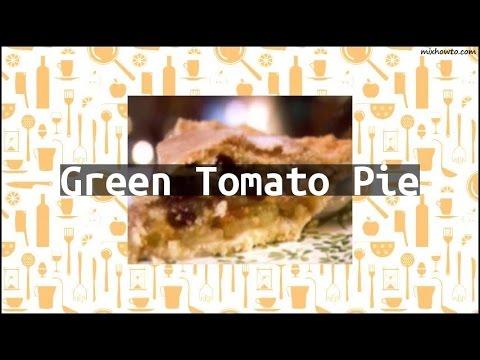 Recipe Green Tomato Pie