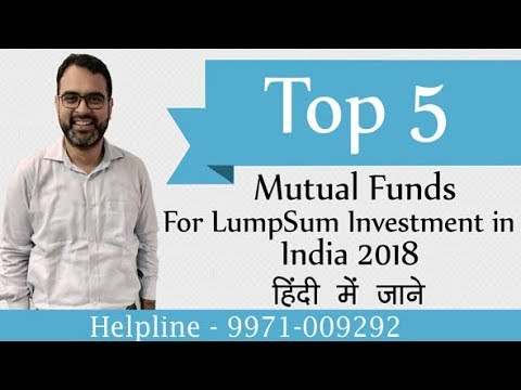 Top 5 Mutual Funds For Lump Sum Investment In India 2018 - Hindi