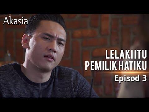 Akasia | Lelaki Itu Pemilik Hatiku | Episode 3