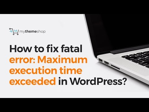 How to fix fatal error: Maximum execution time exceeded in WordPress?
