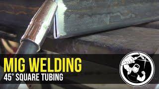 Mig Welding 45° Square Tubing