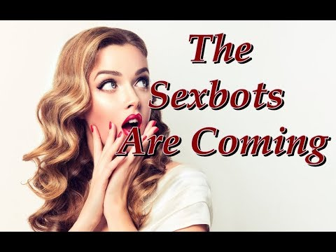 MGTOW ~ The Sexbots Are Coming