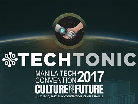 TECHTONIC - Manila Tech Convention 2017 : Culture for the Future