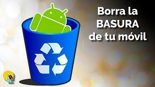Cómo borrar la basura de tu móvil Android y liberar memoria