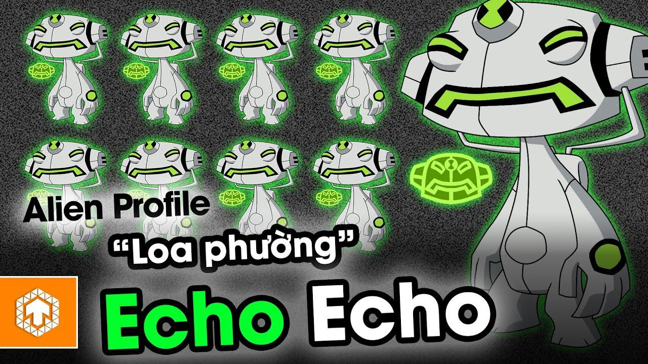 ĐÃ NHIỀU MỒM CÒN HÉT TO - Loa phát thanh Echo Echo| Alien Profile | Ben10 | Ten Tun