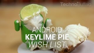 Android Key Lime Pie Wish List