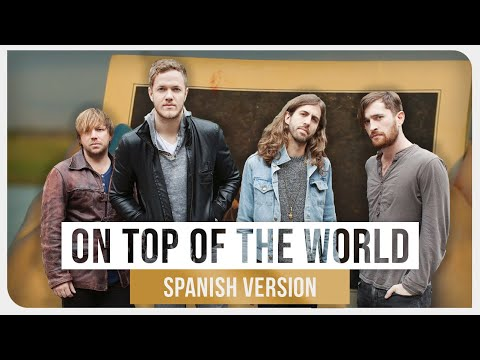 Imagine Dragons - On Top Of The World Spanish