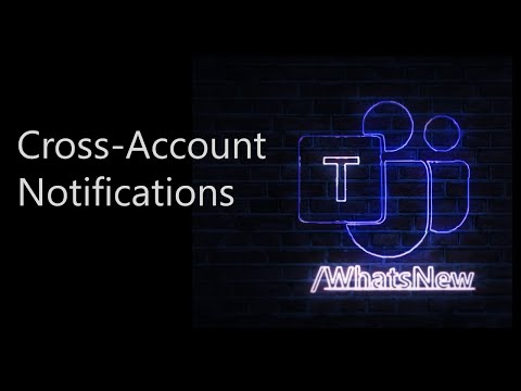 Cross Account Notifications / What's New in Microsoft Teams