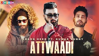 Attwadi ( Full Song ) Sharn Heer ft. Kumar Sunny | Latest Punjabi Songs 2018