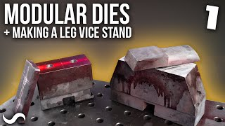 MODULAR DIES! PART 1 (and building a sweet leg vise stand)