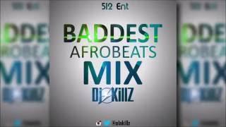 Baddest Afrobeats Mix 2015 DJ KILLZ ft iyanya ,lil kesh, davido, wizkid, flavour, psquare,skales.