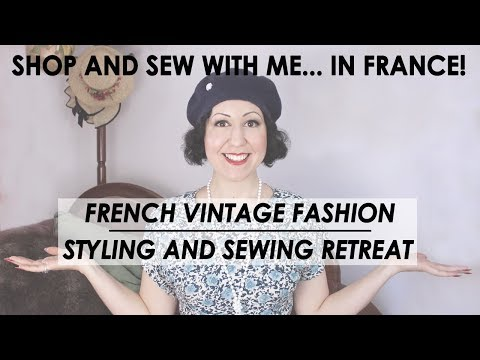 Join me in France for a vintage fashion, styling and sewing France retreat  - Oct 2018