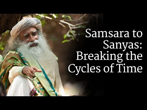 Samsara to Sanyas: Breaking the Cycles of Time  Sadhguru