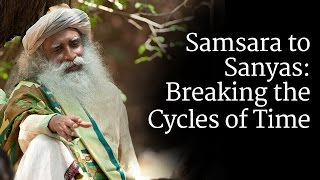 Samsara to Sanyas: Breaking the Cycles of Time