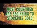 Most Countries Are Beginning To Stockpile Gold