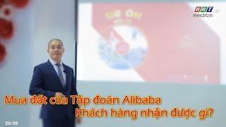 Mua đất của Tập đoàn Alibaba – Khách hàng nhận được gì? BRTgo