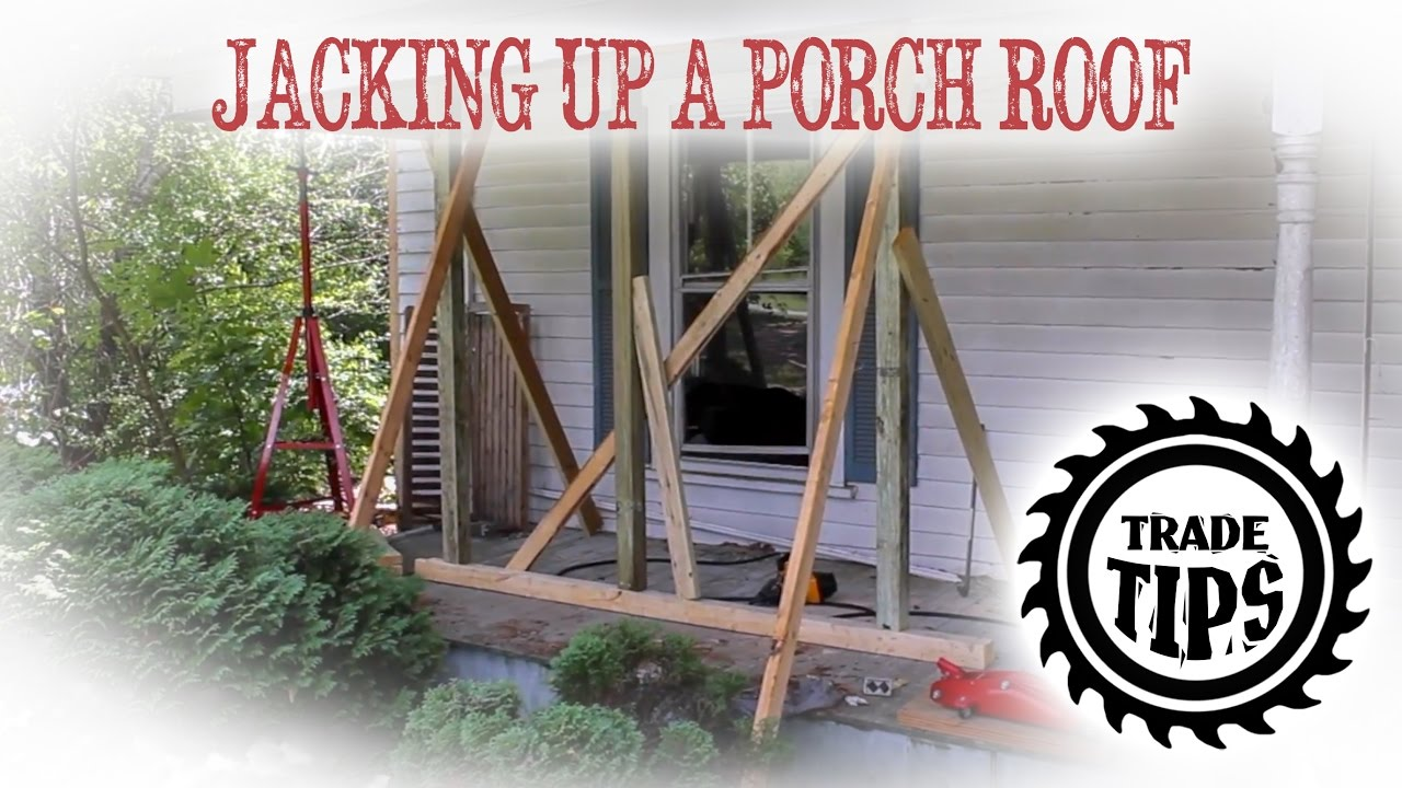 jacking up and support porch roof to replace porch posts trade tips