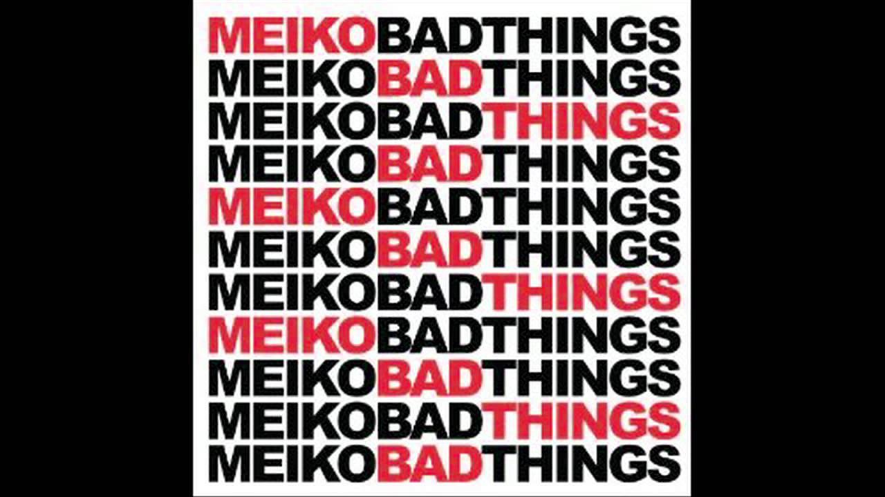 Bad Things - Meiko | Shazam