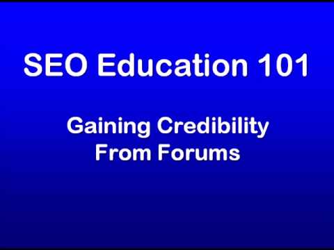 SEO Education 101 Promotion: Gaining Credibility From Forums