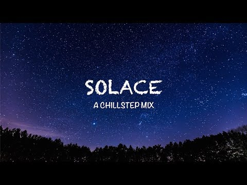 Solace | A Chillstep Mix