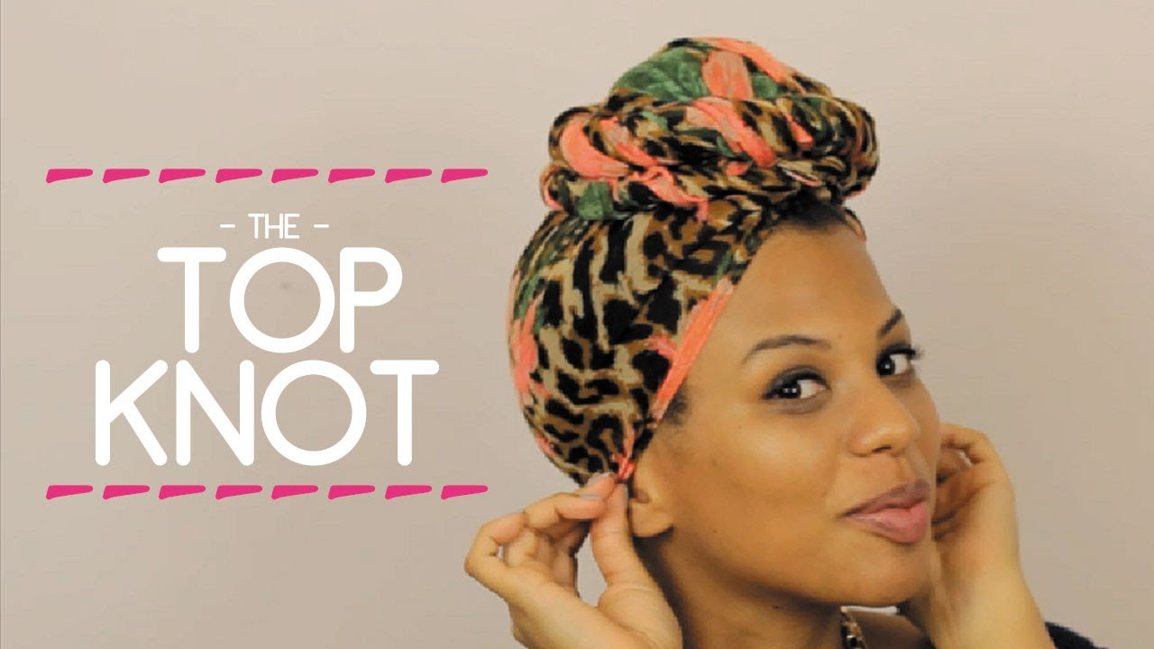 The Head Scarf Series The Top Knot Wrap Tutorial Youtube