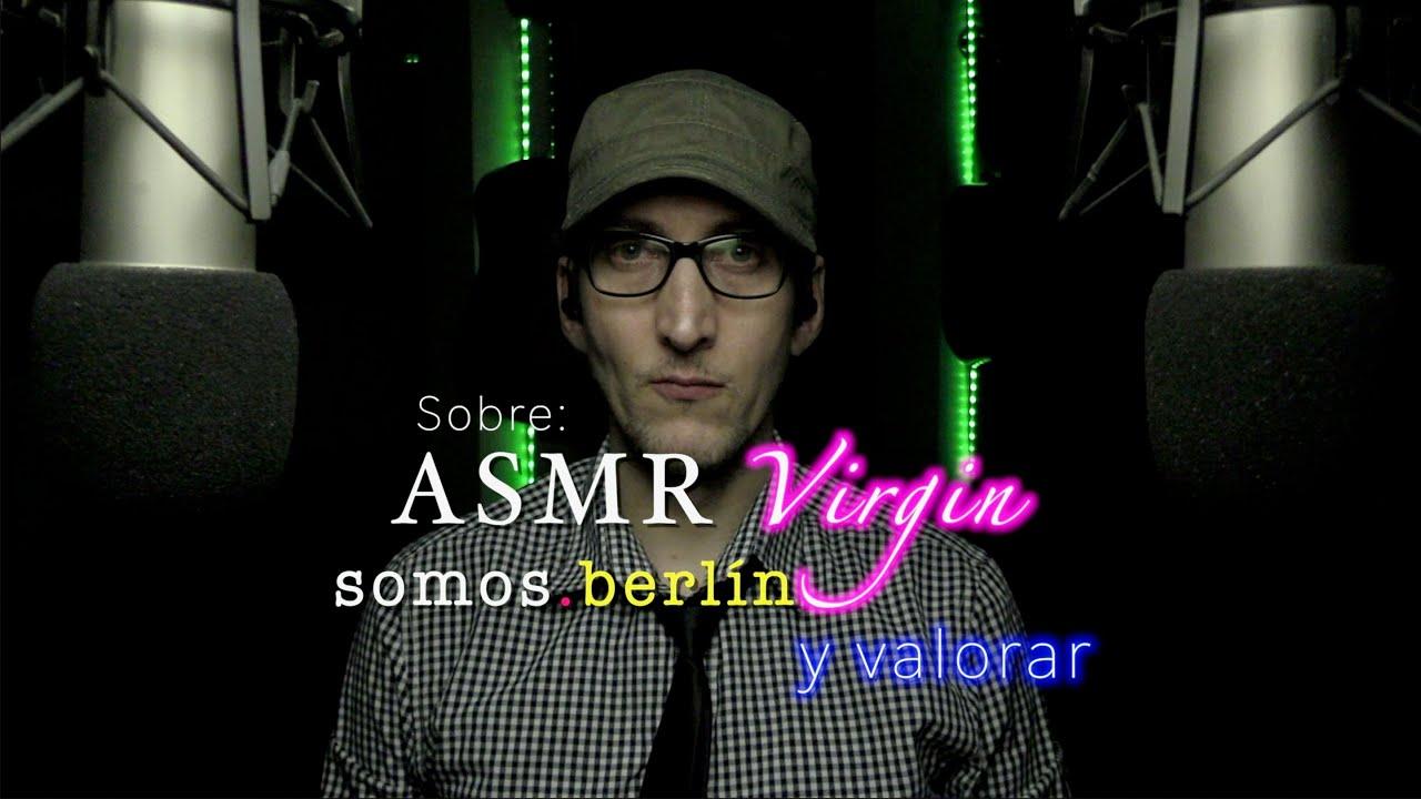 Sobre ASMR Virgin, Somos.Berlín y valorar✨🎧✨