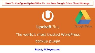 How To Configure UpdraftPlus To Use Google Drive Free WordPress Backup To Cloud