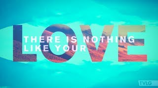 Hillsong UNITED Nothing Like Your Love Zion Interlude Lyric Video