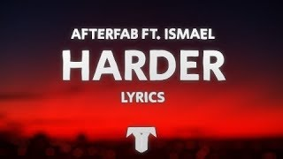 Afterfab - Harder (Lyrics) (feat. Ismael)