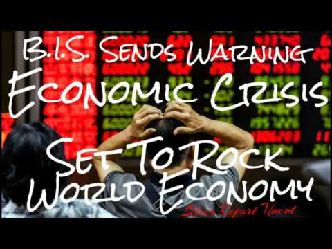 B.I.S. World Central Bank Warns Economic Crisis set to Rock World Economy