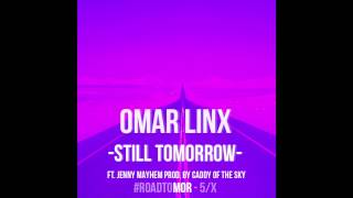 Omar LinX - Still Tomorrow (Lyrics)