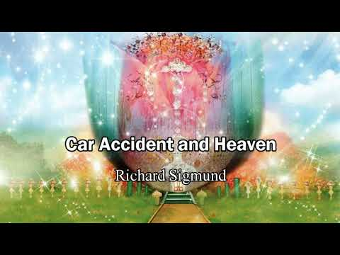 TAKEN TO HEAVEN AFTER A CAR ACCIDENT. RICHARD SIGMUND'S TESTIMONY
