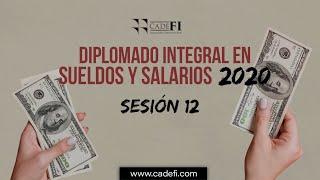 Cadefi - Diplomado Integral en Sueldos y Salarios 2020 - Sesión 12