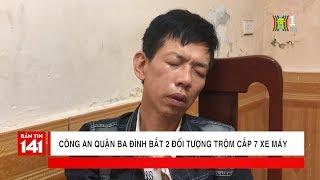 BẢN TIN 141 | 30.04.2018 | Công an Ba đình bắt 2 đối tượng trộm cắp 7 xe máy
