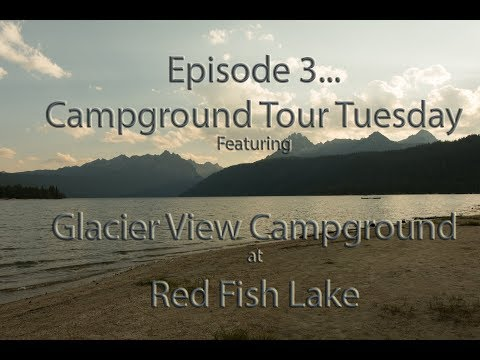 Campground Tour Tuesday... Glacier View At Red Fish Lake... Episode 3