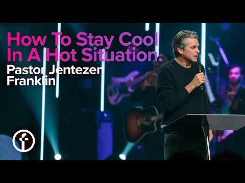 How To Stay Cool In A Hot Situation | Pastor Jentezen Franklin