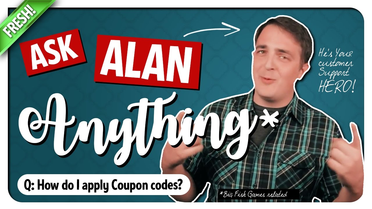 How do i use coupon codes ask alan big fish games for Big fish games coupon