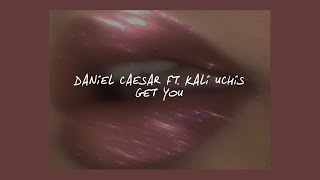 GET YOU // DANIEL CAESAR FT. KALI UCHIS (LYRICS)