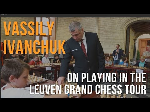 Vassily Ivanchuk on playing the Leuven Grand Chess Tour