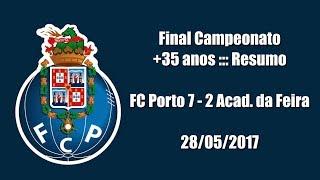 Final campeonato nacional +35 anos ::: Resumo ::: FC Porto 7 - 2 Académico da Feira