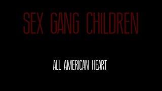 SEX GANG CHILDREN ~ ALL AMERICAN HEART