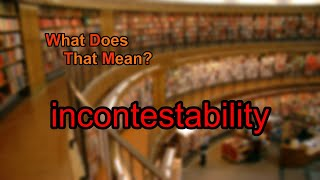 What does incontestability mean?