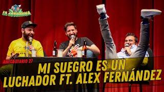 Anecdotario 27 - Mi suegro es un luchador Ft. Alex Fernández