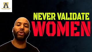 How To Avoid Giving Women Validation When They're Asking For It