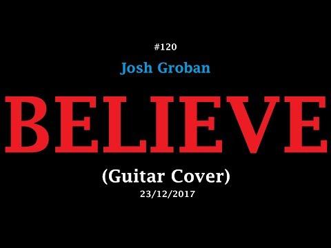 Josh Groban - Believe (Guitar Cover)