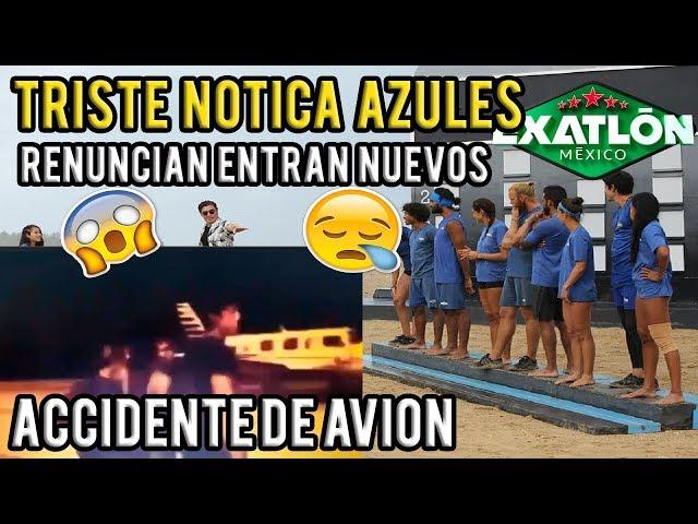 Azules SUFREN ACCIDENTE DE AVION Varios RENUNCIAN al Reality Exatlón México