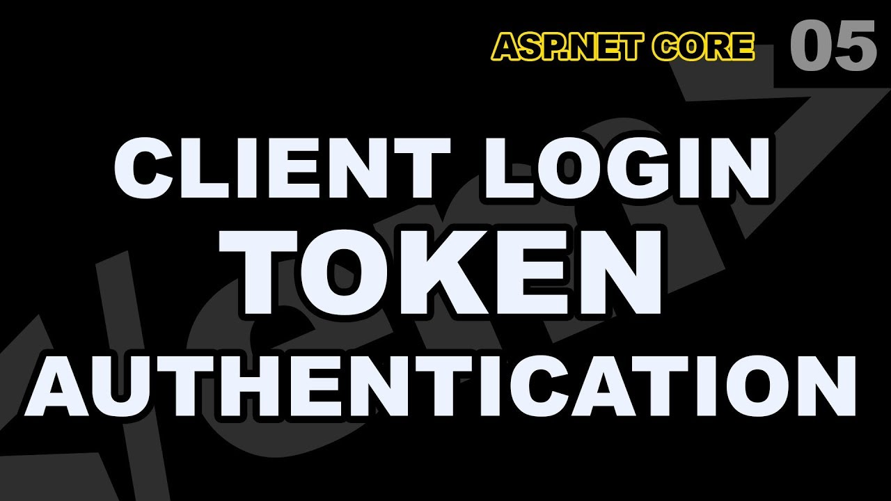 ASP Net Core: 05 - Client Login Token Authentication